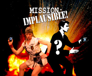 Mission: Implausible!